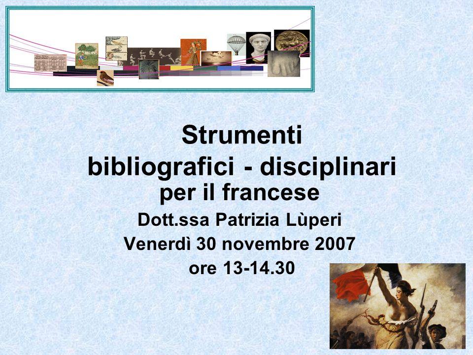 Strumenti bibliografici - disciplinari per il francese Dott.ssa Patrizia Lùperi Venerdì 30 novembre 2007 ore 13-14.30