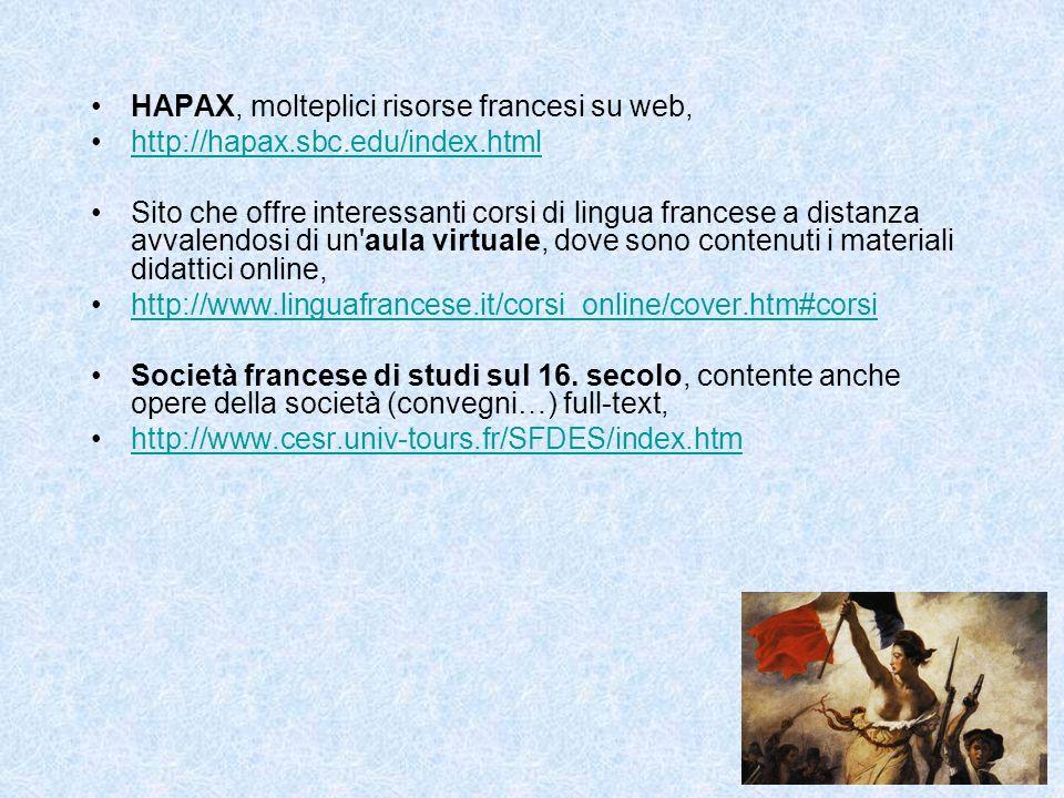 HAPAX, molteplici risorse francesi su web, http://hapax.sbc.edu/index.html Sito che offre interessanti corsi di lingua francese a distanza avvalendosi