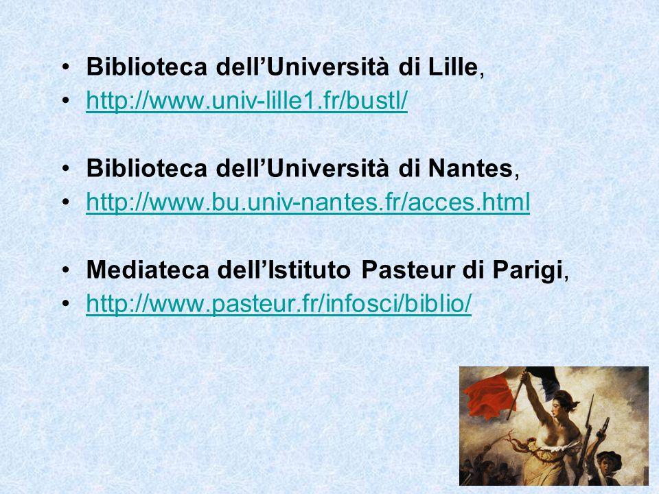 Biblioteca dellUniversità di Lille, http://www.univ-lille1.fr/bustl/ Biblioteca dellUniversità di Nantes, http://www.bu.univ-nantes.fr/acces.html Mediateca dellIstituto Pasteur di Parigi, http://www.pasteur.fr/infosci/biblio/