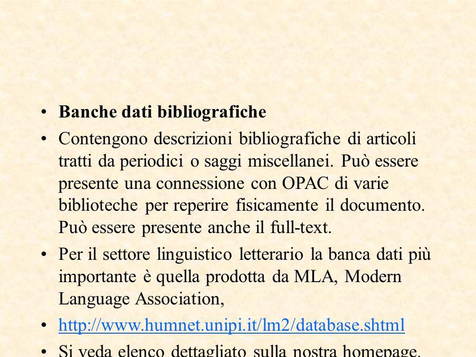Banche dati bibliografiche Contengono descrizioni bibliografiche di articoli tratti da periodici o saggi miscellanei. Può essere presente una connessi