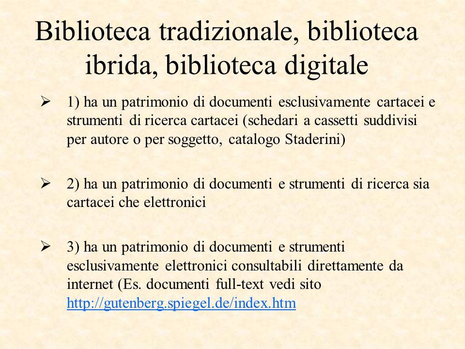 Biblioteca tradizionale, biblioteca ibrida, biblioteca digitale 1) ha un patrimonio di documenti esclusivamente cartacei e strumenti di ricerca cartac