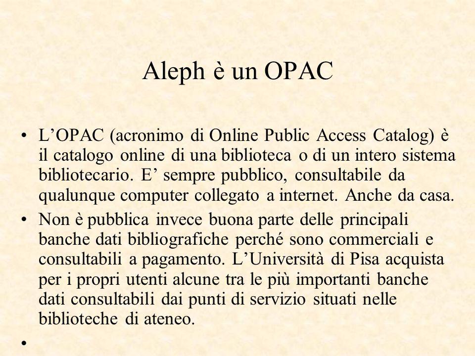 Aleph è un OPAC LOPAC (acronimo di Online Public Access Catalog) è il catalogo online di una biblioteca o di un intero sistema bibliotecario. E sempre