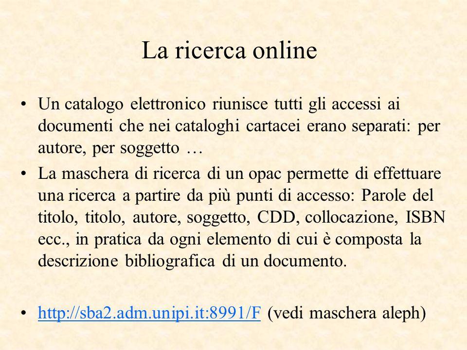 La ricerca online Un catalogo elettronico riunisce tutti gli accessi ai documenti che nei cataloghi cartacei erano separati: per autore, per soggetto