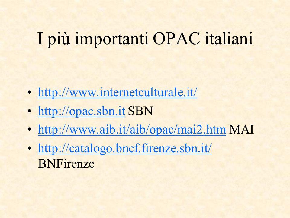 I più importanti OPAC italiani http://www.internetculturale.it/ http://opac.sbn.it SBNhttp://opac.sbn.it http://www.aib.it/aib/opac/mai2.htm MAIhttp://www.aib.it/aib/opac/mai2.htm http://catalogo.bncf.firenze.sbn.it/ BNFirenzehttp://catalogo.bncf.firenze.sbn.it/
