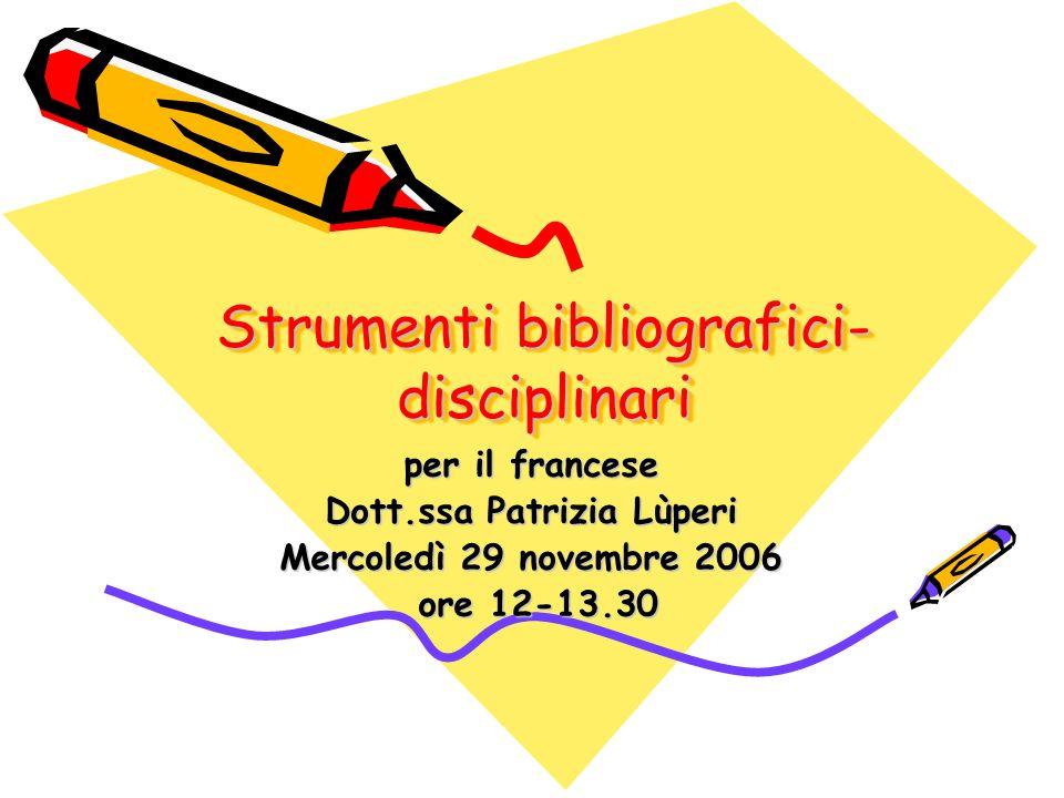 Strumenti bibliografici- disciplinari per il francese Dott.ssa Patrizia Lùperi Mercoledì 29 novembre 2006 ore 12-13.30 ore 12-13.30