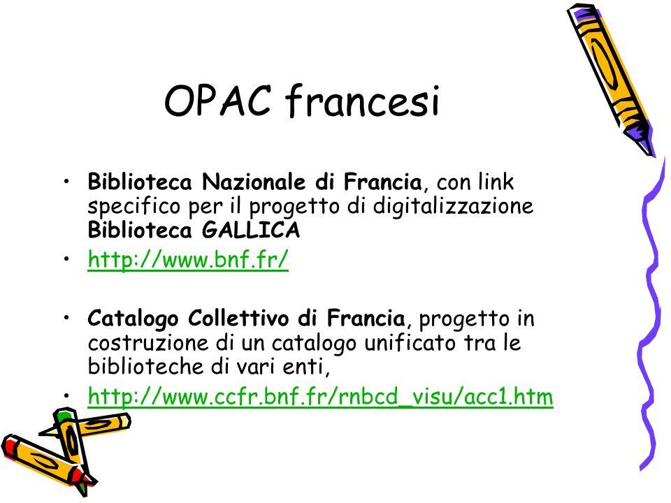 OPAC francesi Biblioteca Nazionale di Francia, con link specifico per il progetto di digitalizzazione Biblioteca GALLICA http://www.bnf.fr/ Catalogo C
