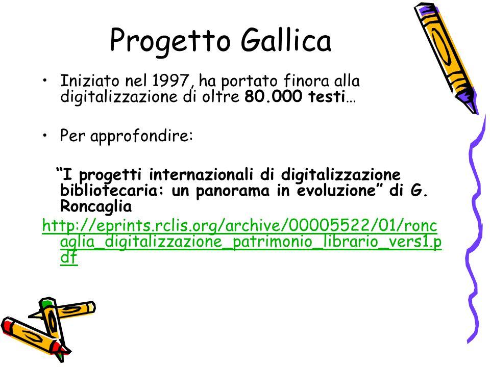 Progetto Gallica Iniziato nel 1997, ha portato finora alla digitalizzazione di oltre 80.000 testi… Per approfondire: I progetti internazionali di digitalizzazione bibliotecaria: un panorama in evoluzione di G.