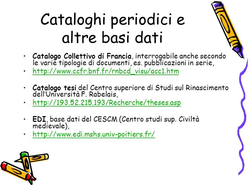 Cataloghi periodici e altre basi dati Catalogo Collettivo di Francia, interrogabile anche secondo le varie tipologie di documenti, es.