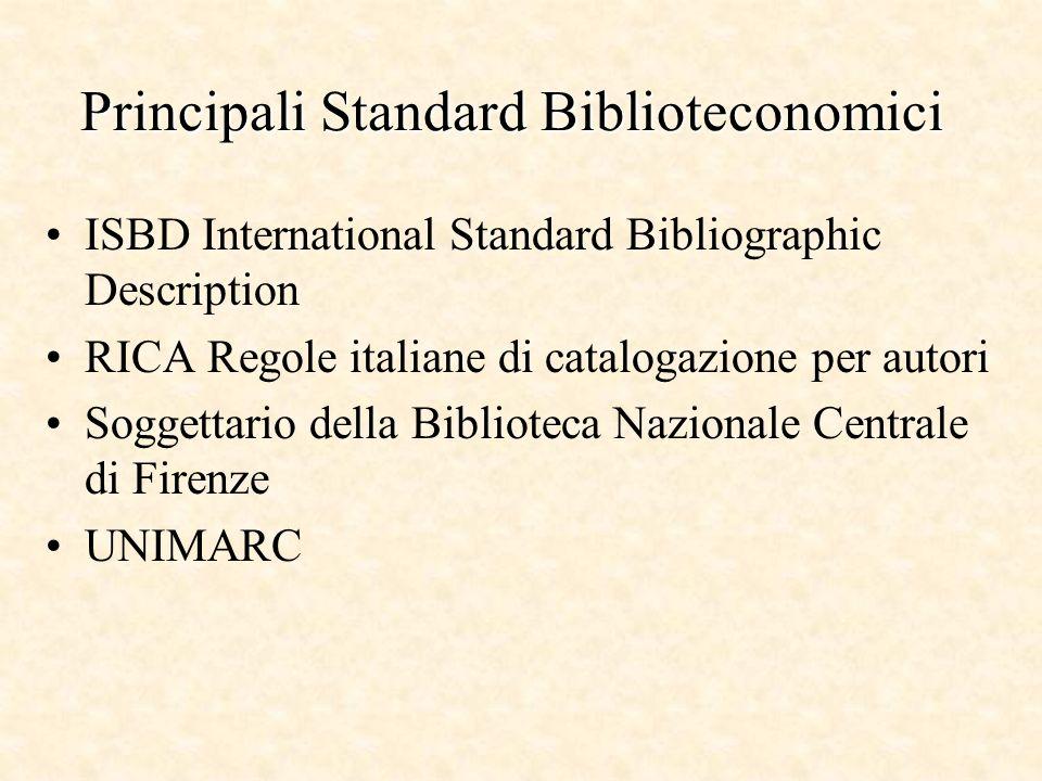 Principali Standard Biblioteconomici ISBD International Standard Bibliographic Description RICA Regole italiane di catalogazione per autori Soggettario della Biblioteca Nazionale Centrale di Firenze UNIMARC