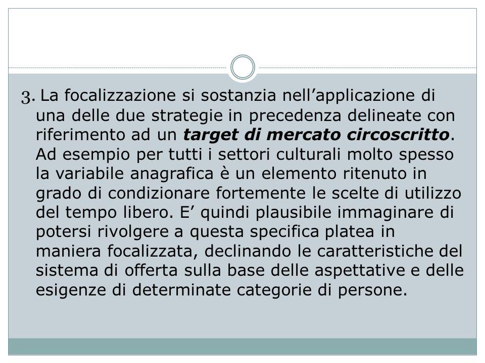 3. La focalizzazione si sostanzia nellapplicazione di una delle due strategie in precedenza delineate con riferimento ad un target di mercato circoscr