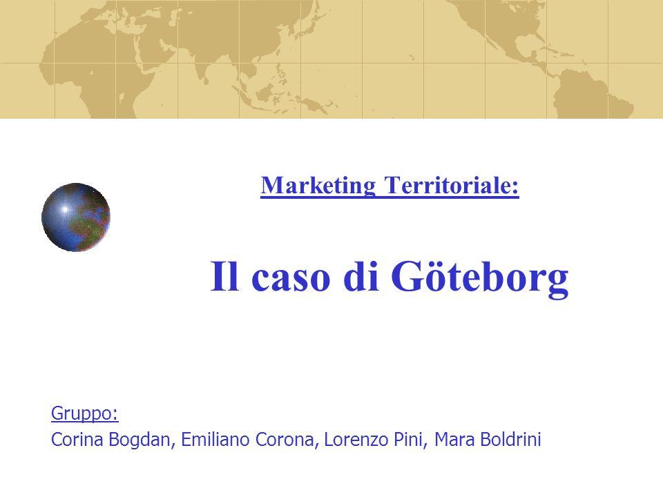 Marketing Territoriale: Il caso di Göteborg Gruppo: Corina Bogdan, Emiliano Corona, Lorenzo Pini, Mara Boldrini