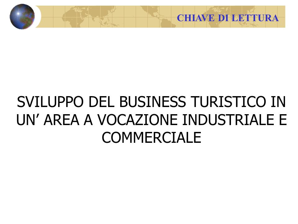 CHIAVE DI LETTURA SVILUPPO DEL BUSINESS TURISTICO IN UN AREA A VOCAZIONE INDUSTRIALE E COMMERCIALE