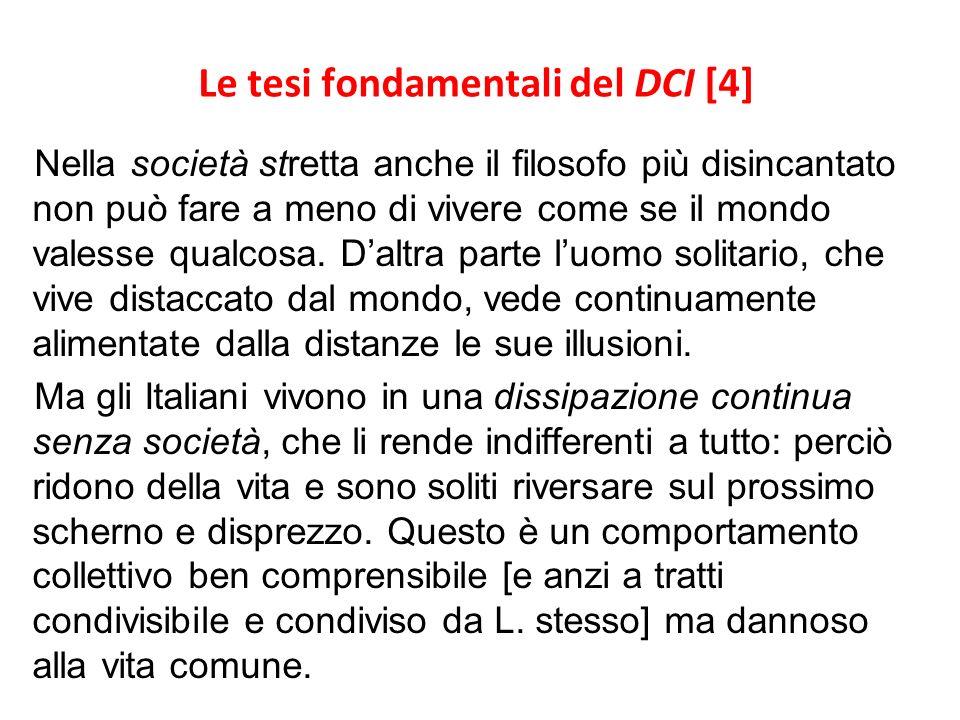Le tesi fondamentali del DCI [4] Nella società stretta anche il filosofo più disincantato non può fare a meno di vivere come se il mondo valesse qualc