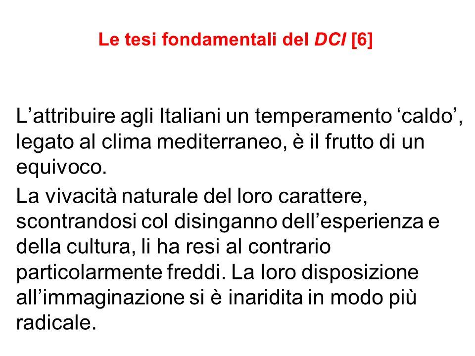 Le tesi fondamentali del DCI [6] Lattribuire agli Italiani un temperamento caldo, legato al clima mediterraneo, è il frutto di un equivoco. La vivacit