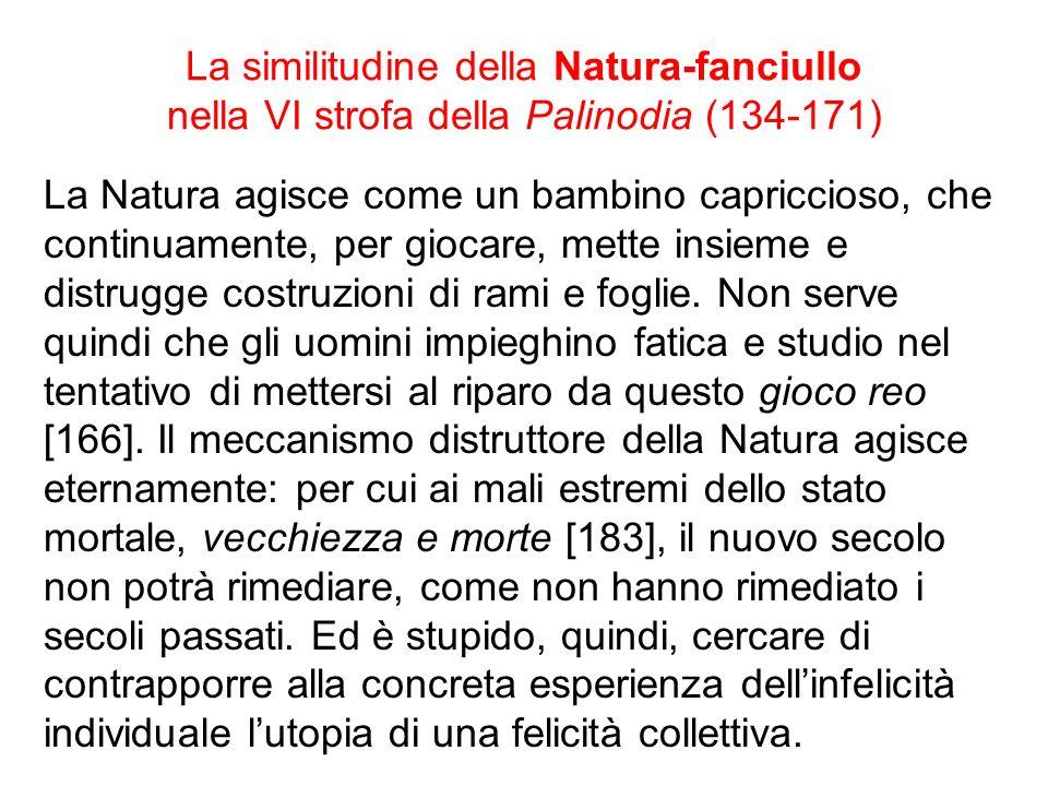 La similitudine della Natura-fanciullo nella VI strofa della Palinodia (134-171) La Natura agisce come un bambino capriccioso, che continuamente, per giocare, mette insieme e distrugge costruzioni di rami e foglie.