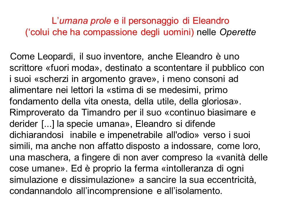 Lumana prole e il personaggio di Eleandro (colui che ha compassione degli uomini) nelle Operette Come Leopardi, il suo inventore, anche Eleandro è uno