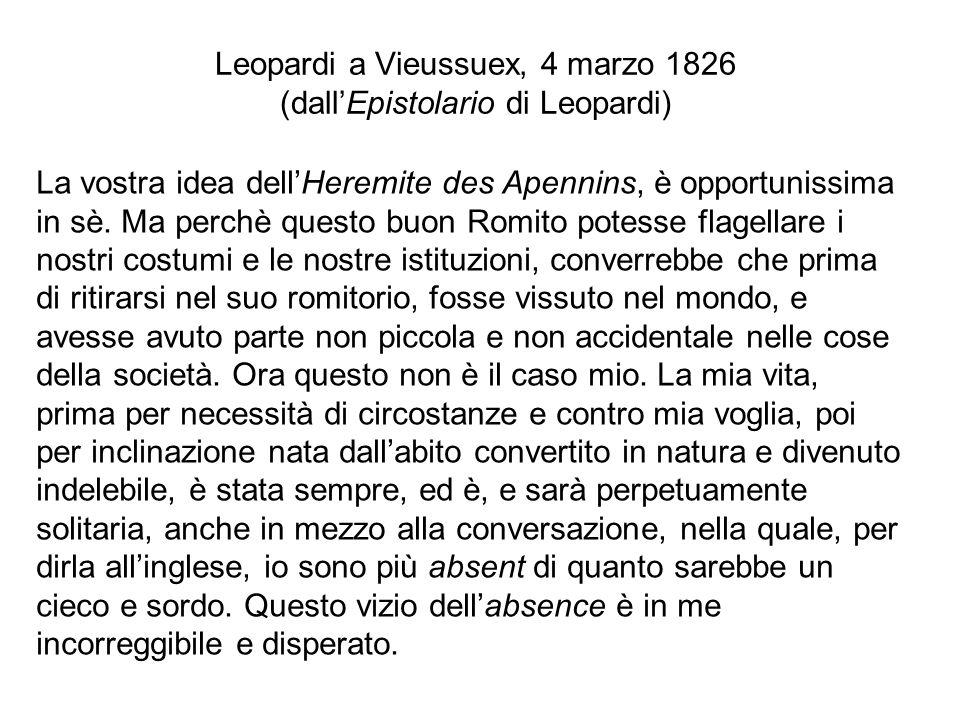 Leopardi a Vieussuex, 4 marzo 1826 (dallEpistolario di Leopardi) La vostra idea dellHeremite des Apennins, è opportunissima in sè. Ma perchè questo bu