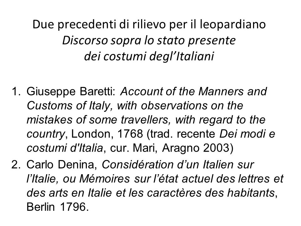 Due precedenti di rilievo per il leopardiano Discorso sopra lo stato presente dei costumi deglItaliani 1.Giuseppe Baretti: Account of the Manners and