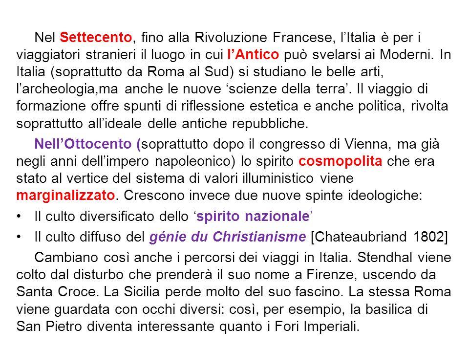 Nel Settecento, fino alla Rivoluzione Francese, lItalia è per i viaggiatori stranieri il luogo in cui lAntico può svelarsi ai Moderni. In Italia (sopr
