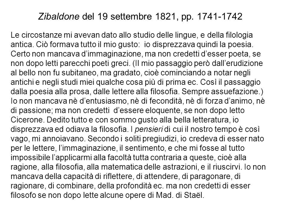 Zibaldone del 19 settembre 1821, pp. 1741-1742 Le circostanze mi avevan dato allo studio delle lingue, e della filologia antica. Ciò formava tutto il