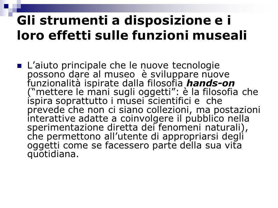 Gli strumenti a disposizione e i loro effetti sulle funzioni museali Laiuto principale che le nuove tecnologie possono dare al museo è sviluppare nuov