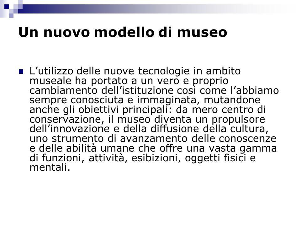 Un nuovo modello di museo Lutilizzo delle nuove tecnologie in ambito museale ha portato a un vero e proprio cambiamento dellistituzione così come labb