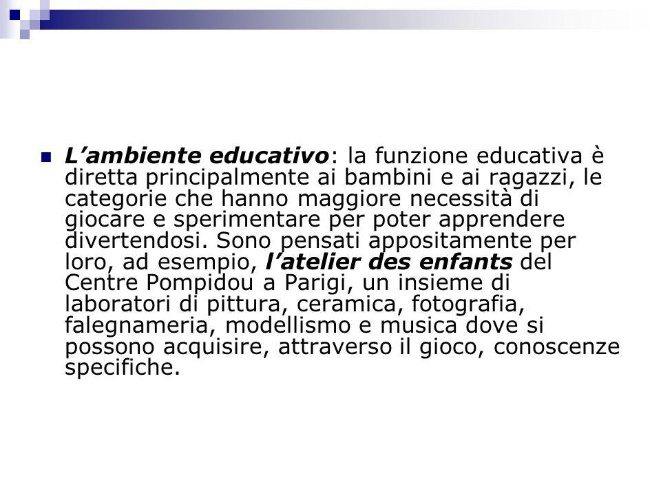 Lambiente educativo: la funzione educativa è diretta principalmente ai bambini e ai ragazzi, le categorie che hanno maggiore necessità di giocare e sp
