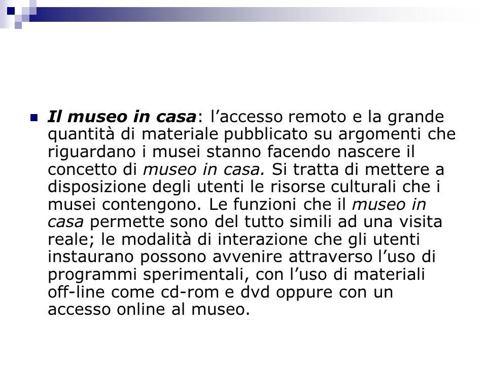 Il museo in casa: laccesso remoto e la grande quantità di materiale pubblicato su argomenti che riguardano i musei stanno facendo nascere il concetto