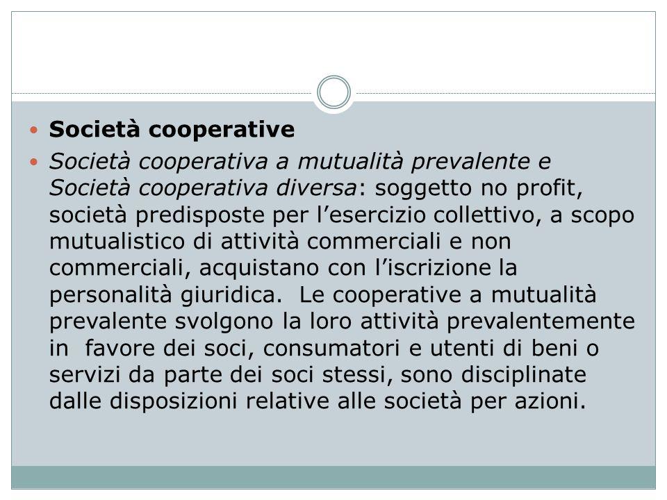Società cooperative Società cooperativa a mutualità prevalente e Società cooperativa diversa: soggetto no profit, società predisposte per lesercizio c
