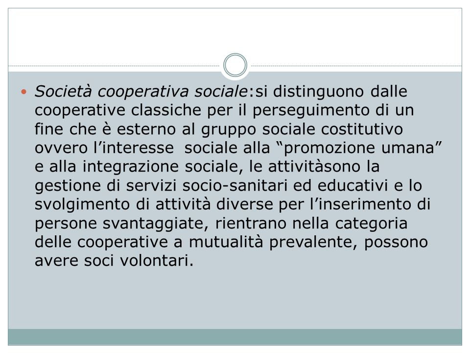 Società cooperativa sociale:si distinguono dalle cooperative classiche per il perseguimento di un fine che è esterno al gruppo sociale costitutivo ovv