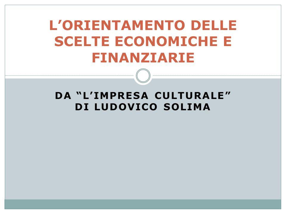 DA LIMPRESA CULTURALE DI LUDOVICO SOLIMA LORIENTAMENTO DELLE SCELTE ECONOMICHE E FINANZIARIE