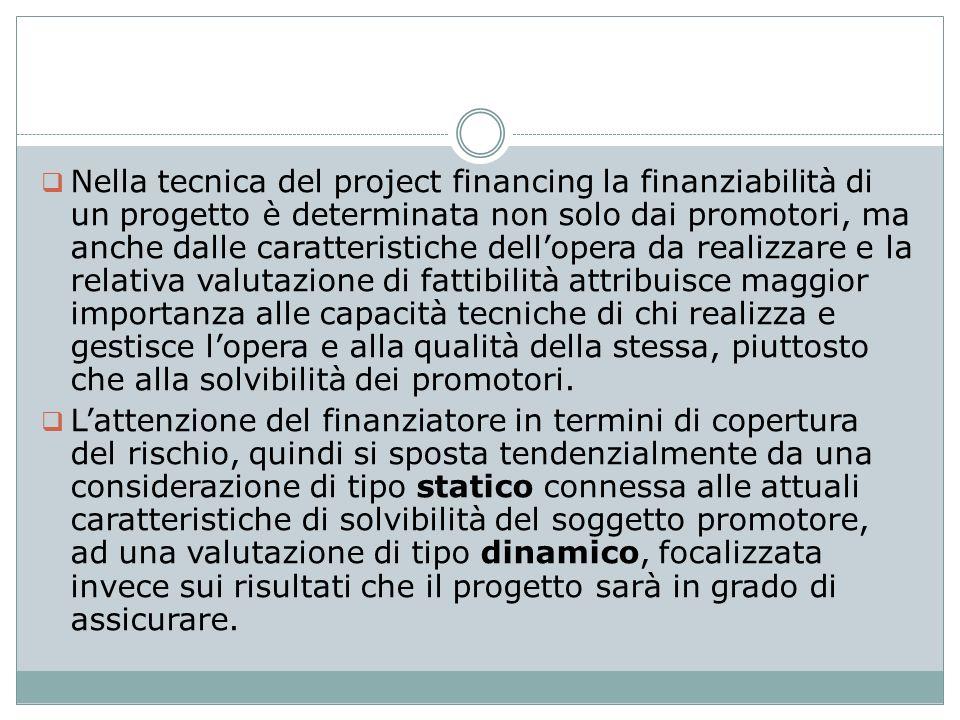 Nella tecnica del project financing la finanziabilità di un progetto è determinata non solo dai promotori, ma anche dalle caratteristiche dellopera da