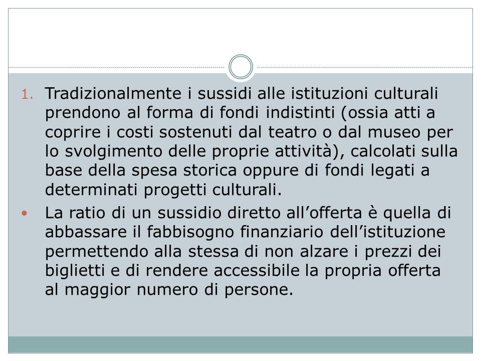 1. Tradizionalmente i sussidi alle istituzioni culturali prendono al forma di fondi indistinti (ossia atti a coprire i costi sostenuti dal teatro o da