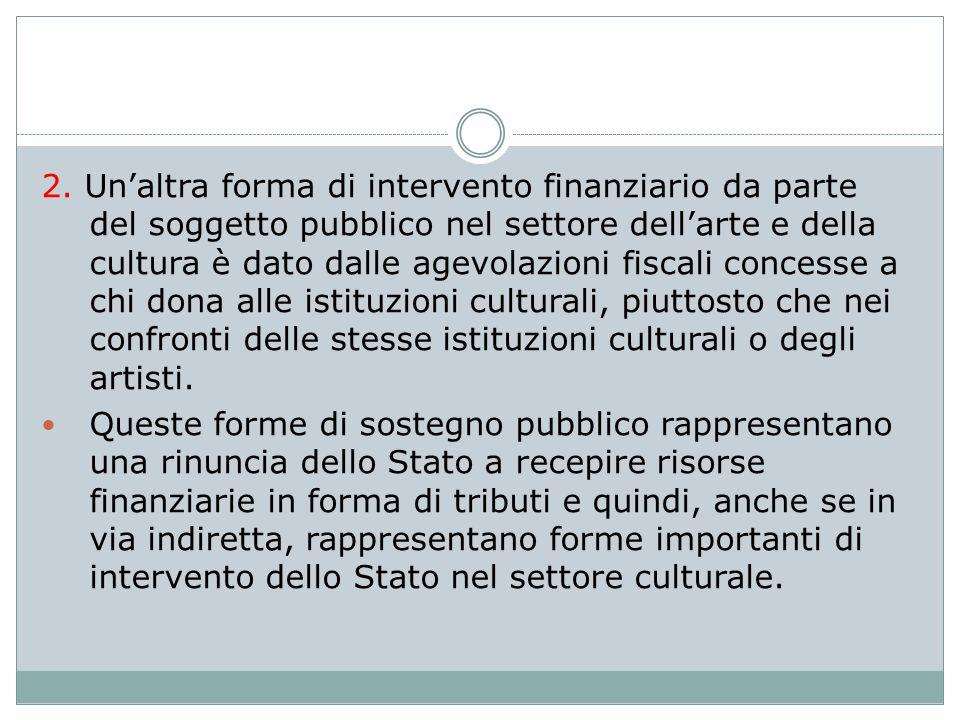 2. Unaltra forma di intervento finanziario da parte del soggetto pubblico nel settore dellarte e della cultura è dato dalle agevolazioni fiscali conce