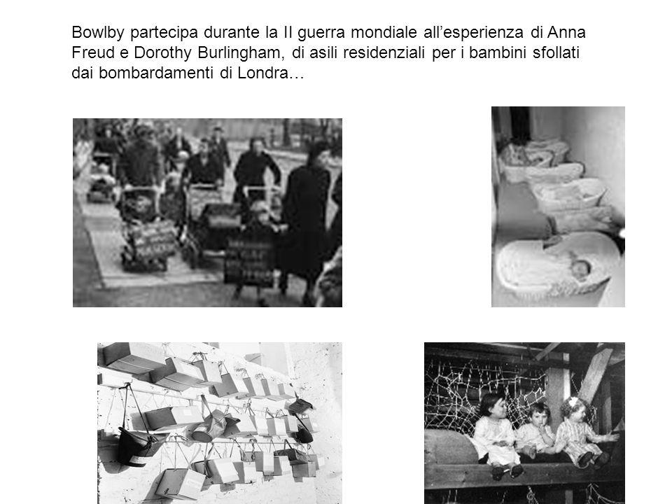 Bowlby partecipa durante la II guerra mondiale allesperienza di Anna Freud e Dorothy Burlingham, di asili residenziali per i bambini sfollati dai bomb