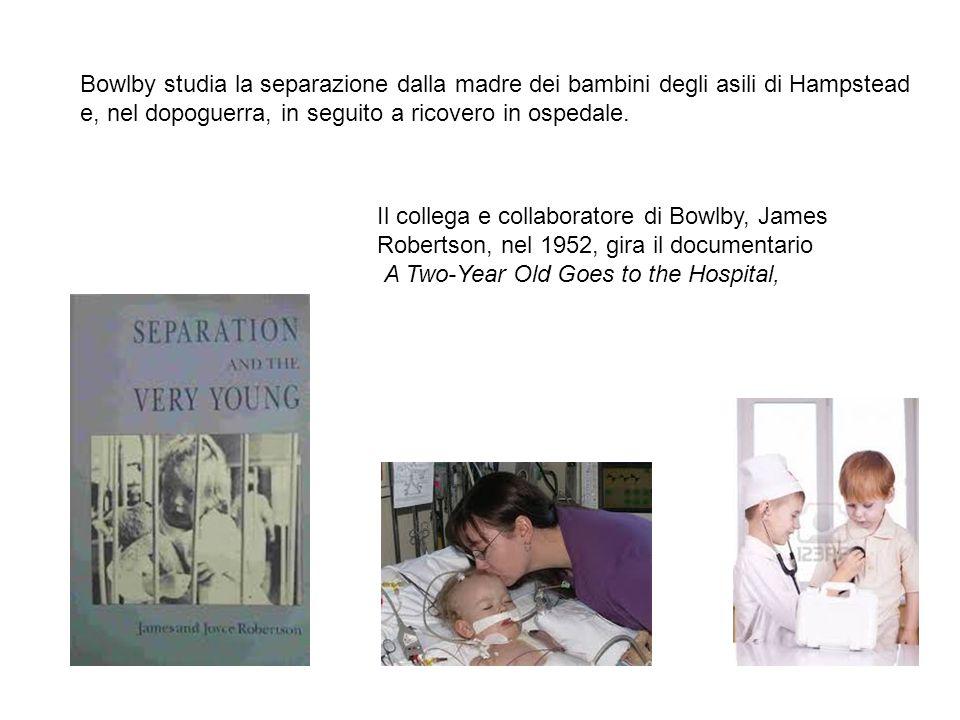 Il collega e collaboratore di Bowlby, James Robertson, nel 1952, gira il documentario A Two-Year Old Goes to the Hospital, Bowlby studia la separazion