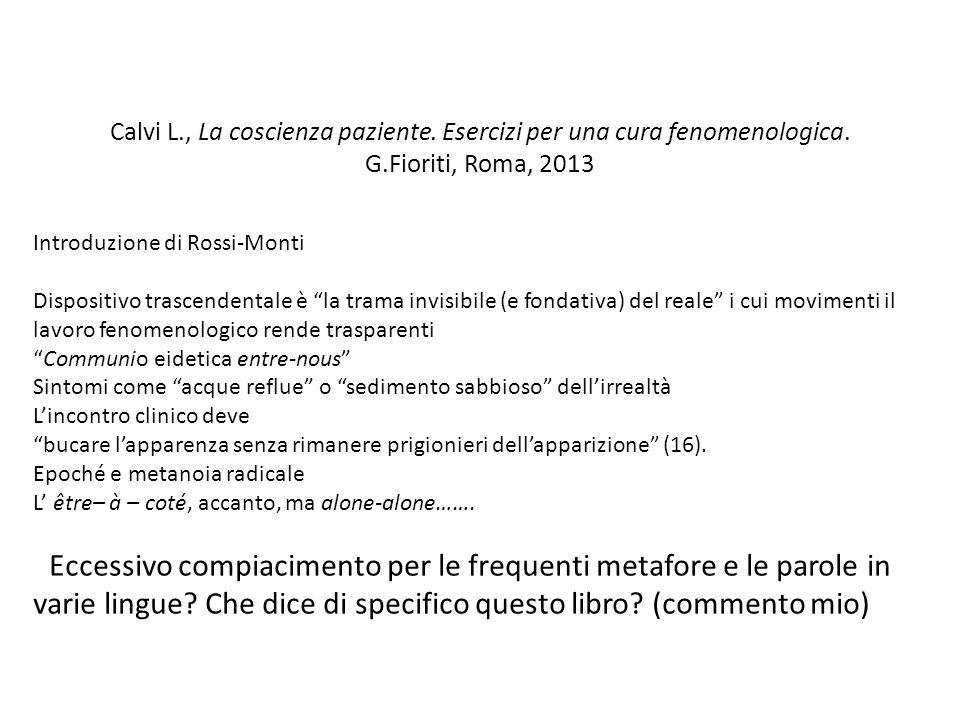 Calvi L., La coscienza paziente. Esercizi per una cura fenomenologica. G.Fioriti, Roma, 2013 Introduzione di Rossi-Monti Dispositivo trascendentale è