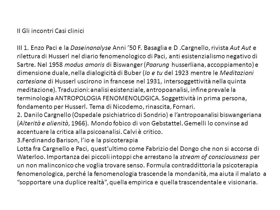 II Gli incontri Casi clinici III 1. Enzo Paci e la Daseinanalyse Anni 50 F. Basaglia e D.Cargnello, rivista Aut Aut e rilettura di Husserl nel diario