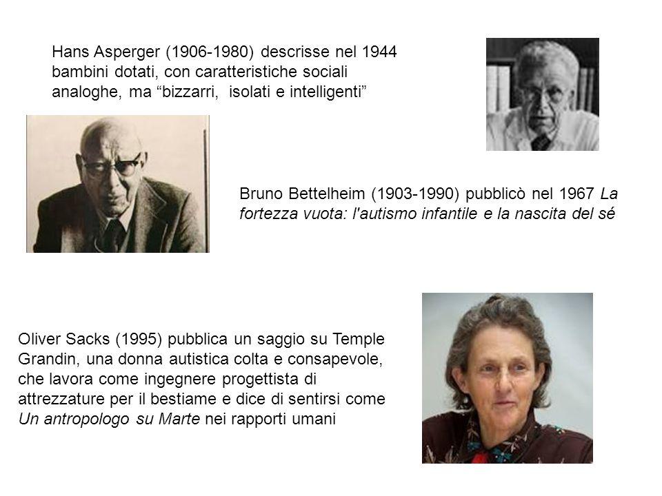 Hans Asperger (1906-1980) descrisse nel 1944 bambini dotati, con caratteristiche sociali analoghe, ma bizzarri, isolati e intelligenti Bruno Bettelhei