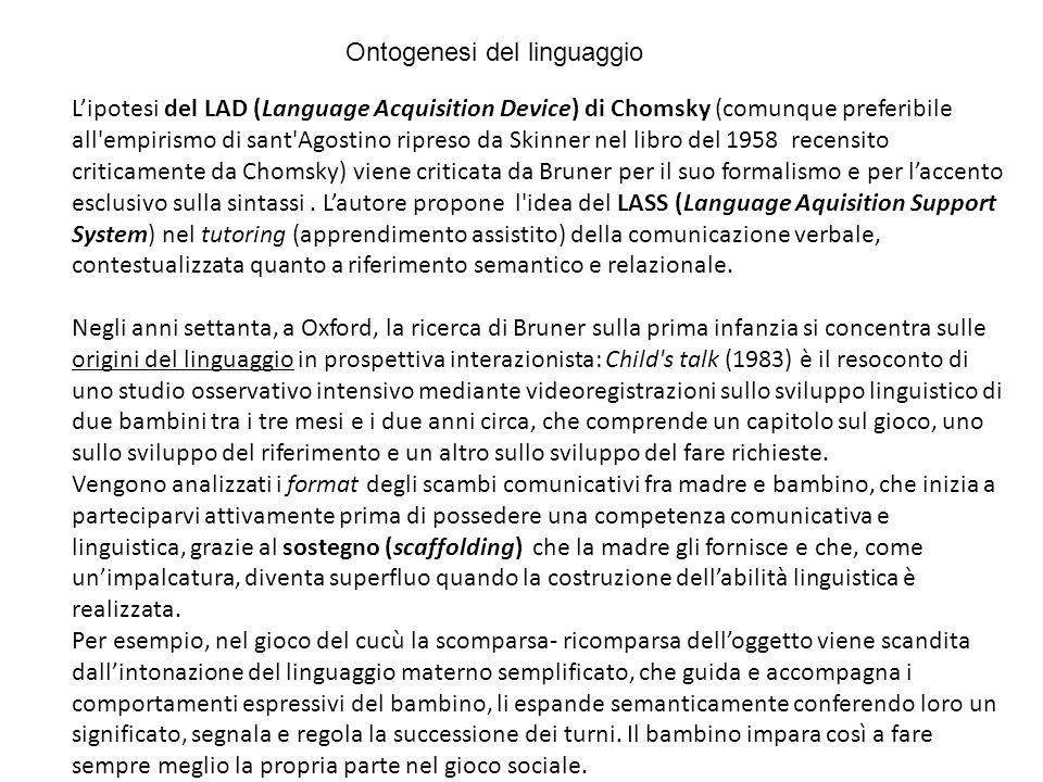 Lipotesi del LAD (Language Acquisition Device) di Chomsky (comunque preferibile all'empirismo di sant'Agostino ripreso da Skinner nel libro del 1958 r