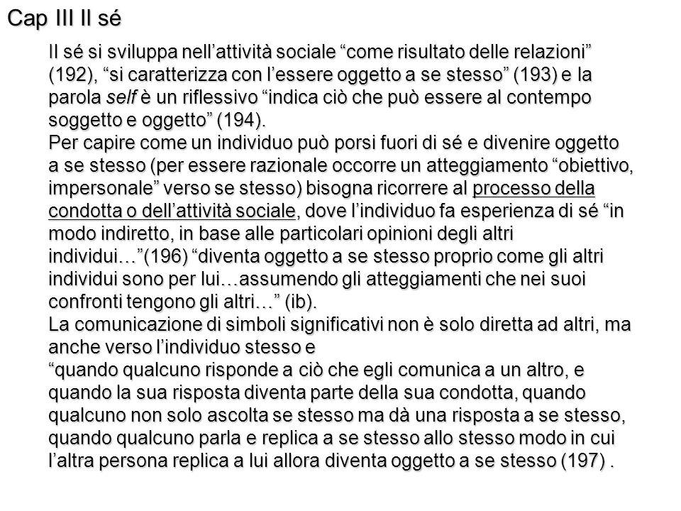 Cap III Il sé Il sé si sviluppa nellattività sociale come risultato delle relazioni (192), si caratterizza con lessere oggetto a se stesso (193) e la