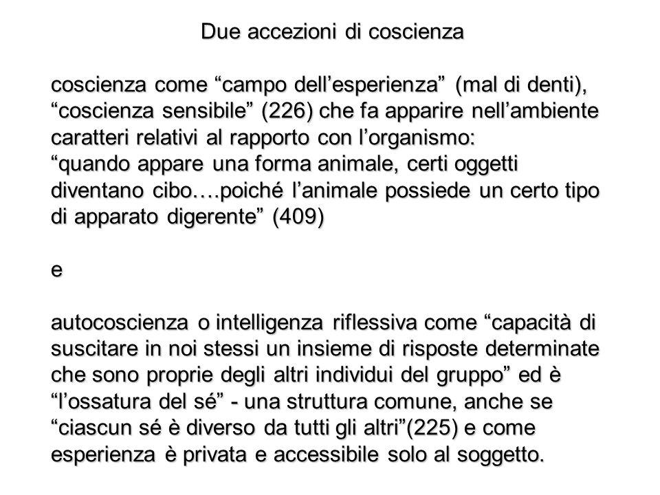 Due accezioni di coscienza coscienza come campo dellesperienza (mal di denti), coscienza sensibile (226) che fa apparire nellambiente caratteri relati