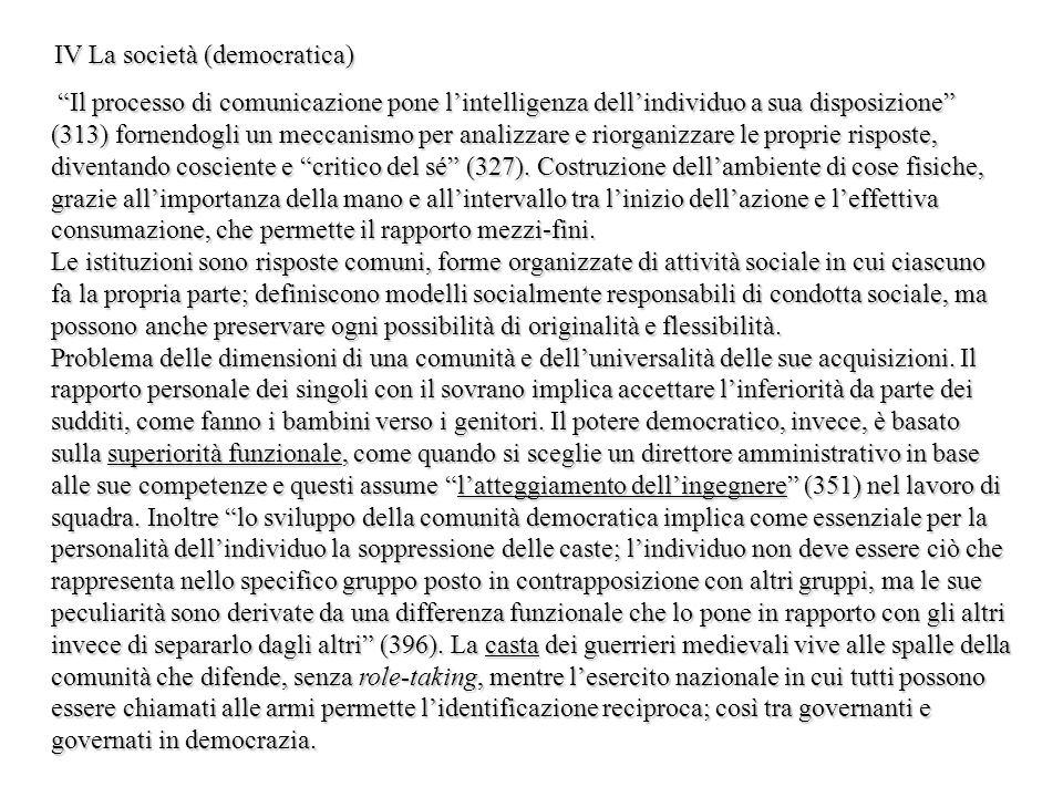 IV La società (democratica) Il processo di comunicazione pone lintelligenza dellindividuo a sua disposizione (313) fornendogli un meccanismo per anali