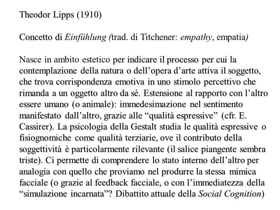Theodor Lipps (1910) Concetto di Concetto di Einfühlung (trad. di Titchener: empathy, empatia) per indicare il processo per cui la contemplazione dell