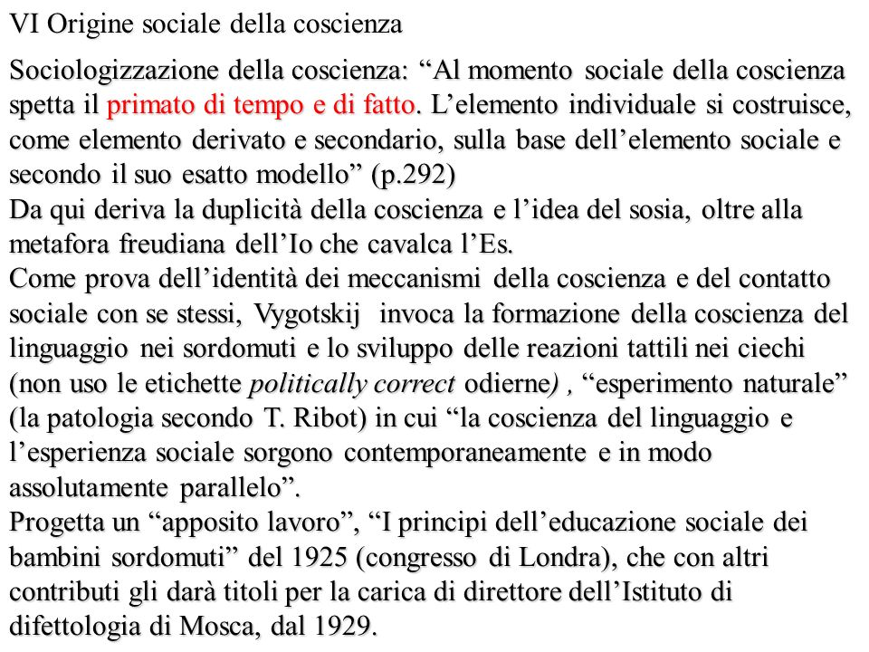 Sociologizzazione della coscienza: Al momento sociale della coscienza spetta il primato di tempo e di fatto. Lelemento individuale si costruisce, come
