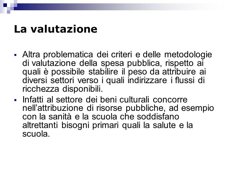 La valutazione Altra problematica dei criteri e delle metodologie di valutazione della spesa pubblica, rispetto ai quali è possibile stabilire il peso