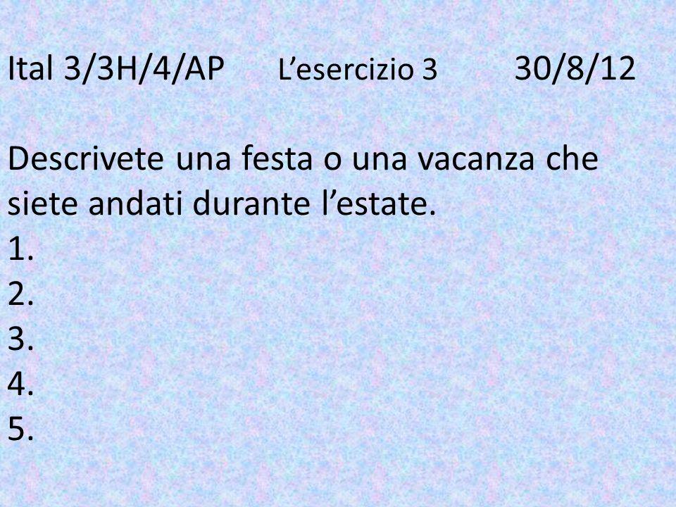 Ital 3/3H/4/AP Lesercizio 3 30/8/12 Descrivete una festa o una vacanza che siete andati durante lestate. 1. 2. 3. 4. 5.
