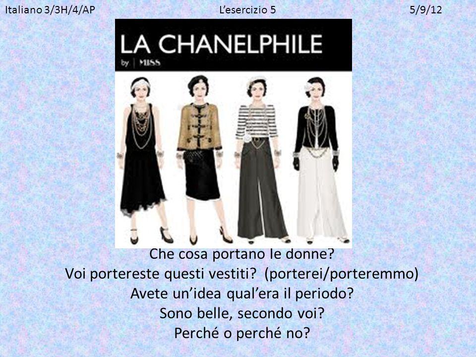 Che cosa portano le donne? Voi portereste questi vestiti? (porterei/porteremmo) Avete unidea qualera il periodo? Sono belle, secondo voi? Perché o per
