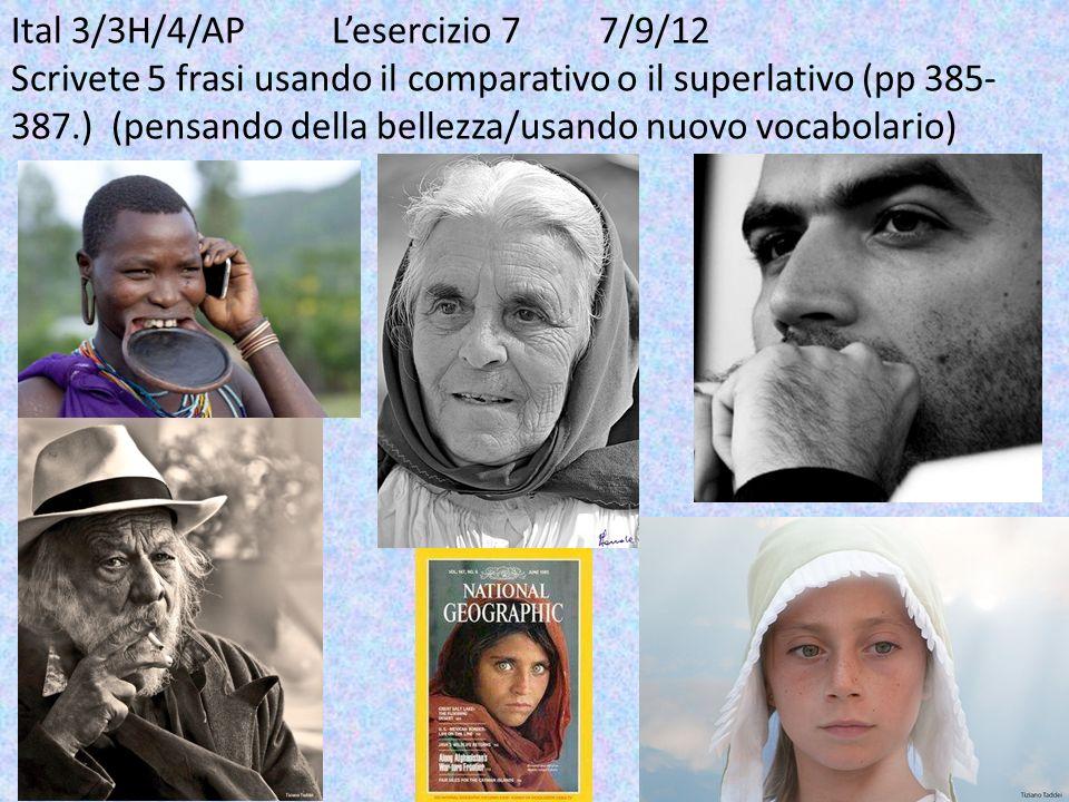 Ital 3/3H/4/APLesercizio 7 7/9/12 Scrivete 5 frasi usando il comparativo o il superlativo (pp 385- 387.) (pensando della bellezza/usando nuovo vocabol