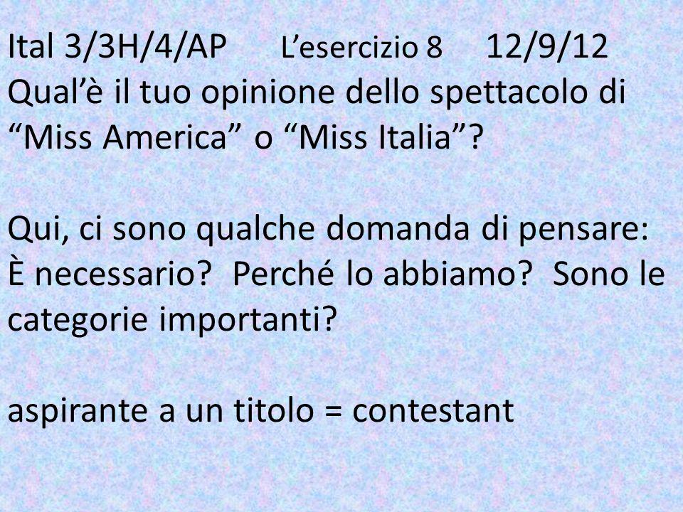Ital 3/3H/4/AP Lesercizio 8 12/9/12 Qualè il tuo opinione dello spettacolo di Miss America o Miss Italia? Qui, ci sono qualche domanda di pensare: È n